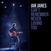 "Ian Janes ""Can't Remember Never Loving You"" Single"