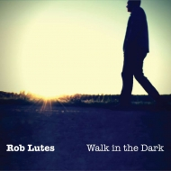 "Rob Lutes ""Walk in the Dark"""