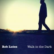 "Rob Lutes ""Walk in the Dark"""