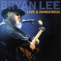 Bryan Lee LIVE & DANGEROUS