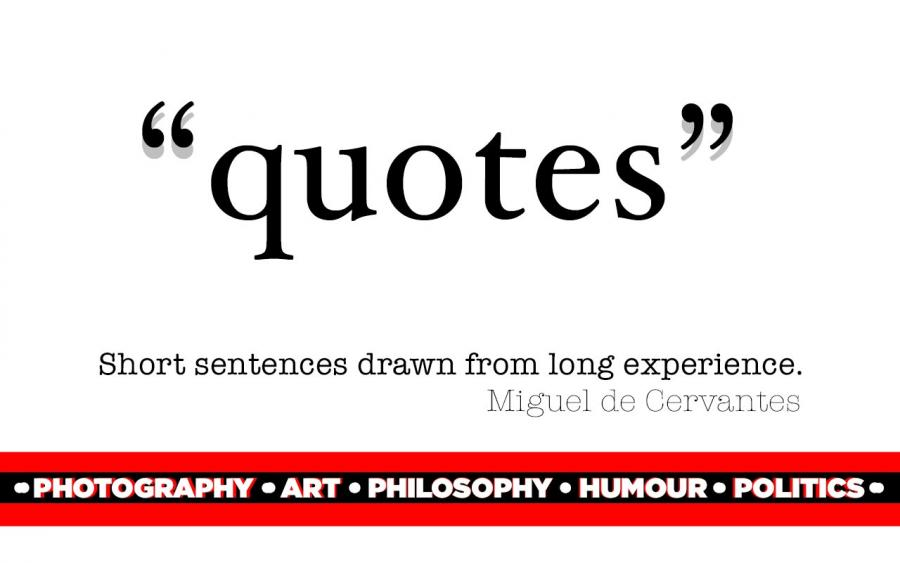 Quotes on Photography, Art, Philosophy, Humour, Politics